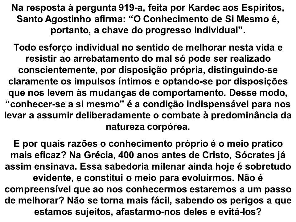 Na resposta à pergunta 919-a, feita por Kardec aos Espíritos, Santo Agostinho afirma: O Conhecimento de Si Mesmo é, portanto, a chave do progresso individual .