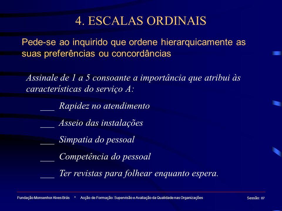 4. ESCALAS ORDINAIS Pede-se ao inquirido que ordene hierarquicamente as suas preferências ou concordâncias.