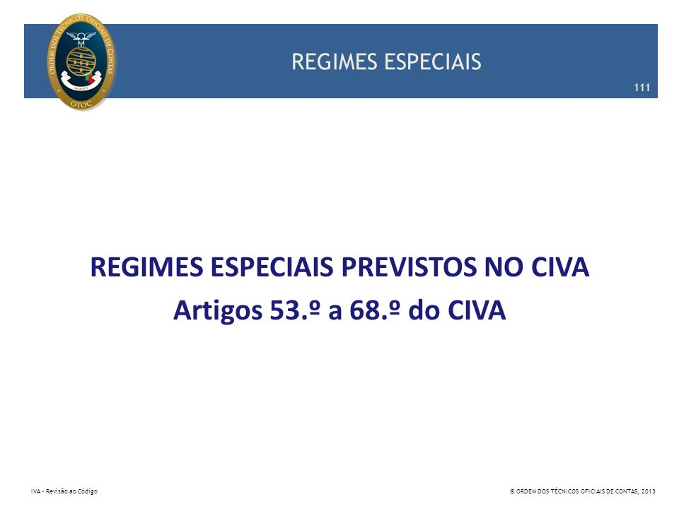 REGIMES ESPECIAIS PREVISTOS NO CIVA Artigos 53.º a 68.º do CIVA