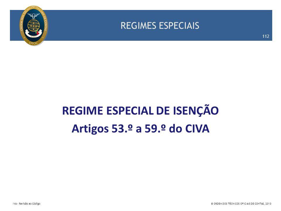 REGIME ESPECIAL DE ISENÇÃO Artigos 53.º a 59.º do CIVA