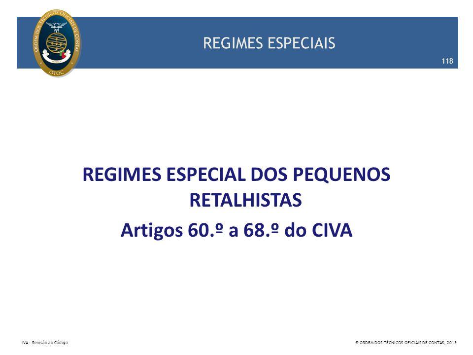 REGIMES ESPECIAL DOS PEQUENOS RETALHISTAS Artigos 60.º a 68.º do CIVA