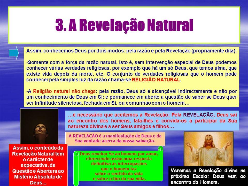 3. A Revelação Natural Assim, conhecemos Deus por dois modos: pela razão e pela Revelação (propriamente dita):