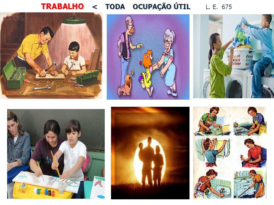 TRABALHO < TODA OCUPAÇÃO ÚTIL L. E. 675