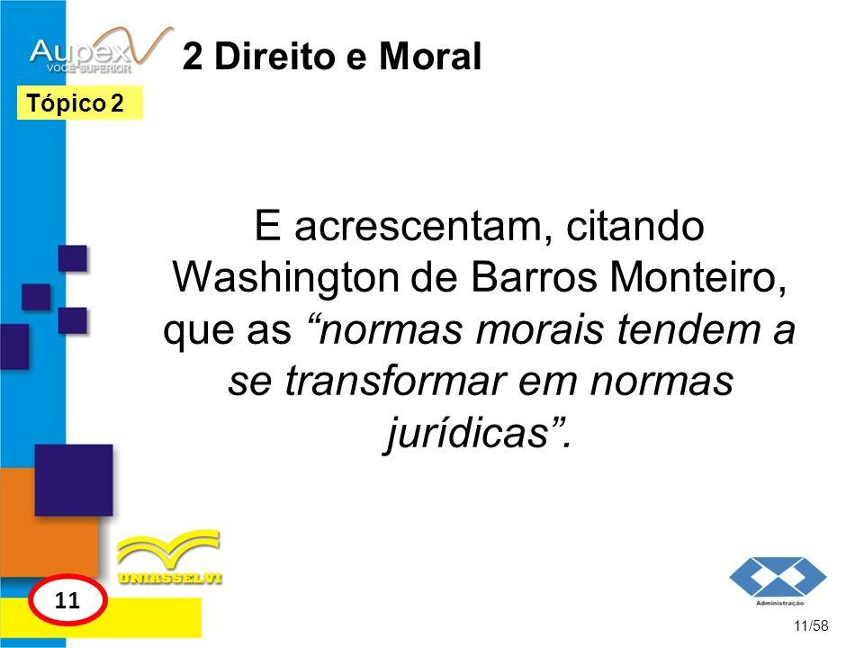 2 Direito e MoralTópico 2. E acrescentam, citando Washington de Barros Monteiro, que as normas morais tendem a se transformar em normas jurídicas .