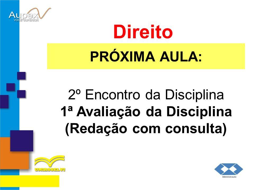 Direito PRÓXIMA AULA: 2º Encontro da Disciplina 1ª Avaliação da Disciplina (Redação com consulta)