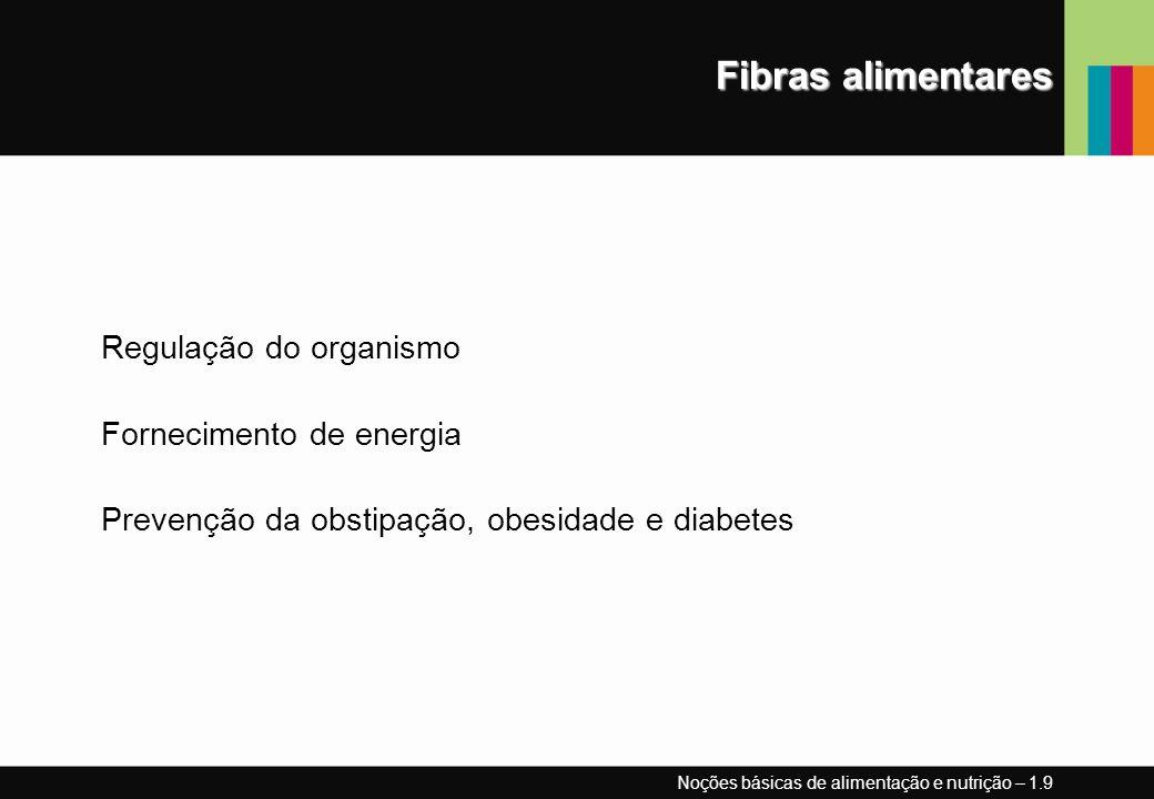 Fibras alimentares Regulação do organismo Fornecimento de energia