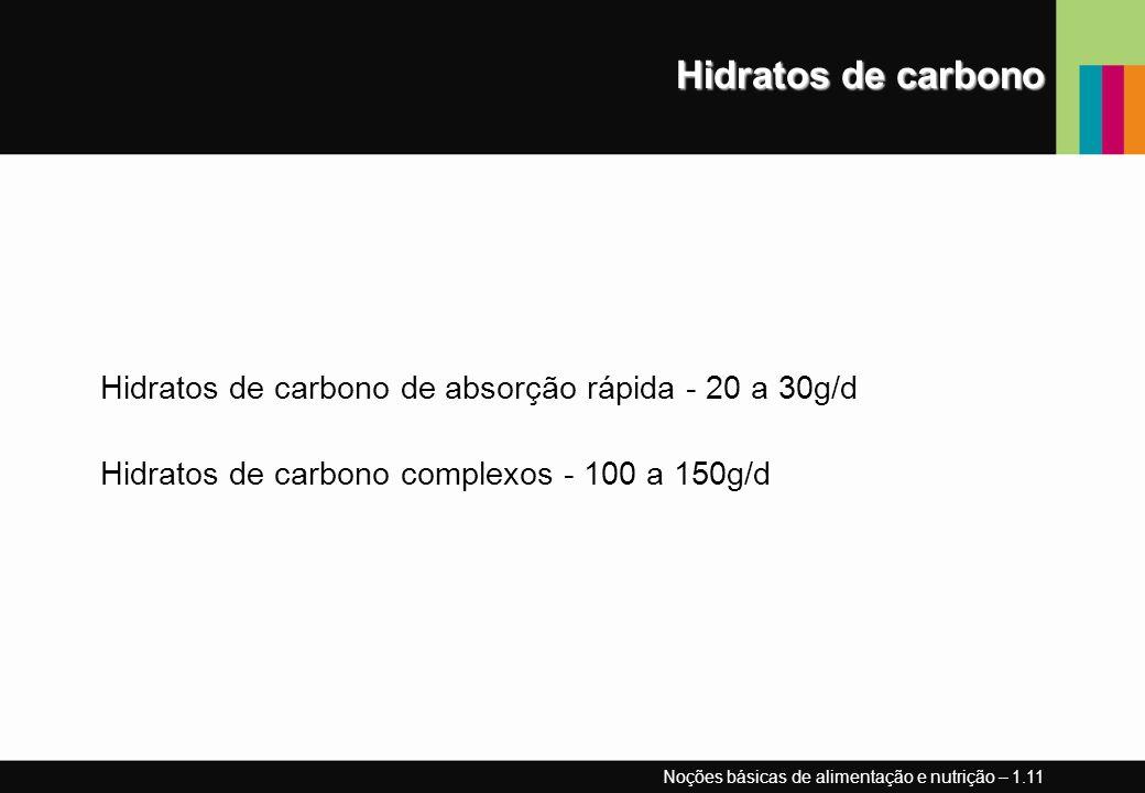 Hidratos de carbono Hidratos de carbono de absorção rápida - 20 a 30g/d. Hidratos de carbono complexos - 100 a 150g/d.