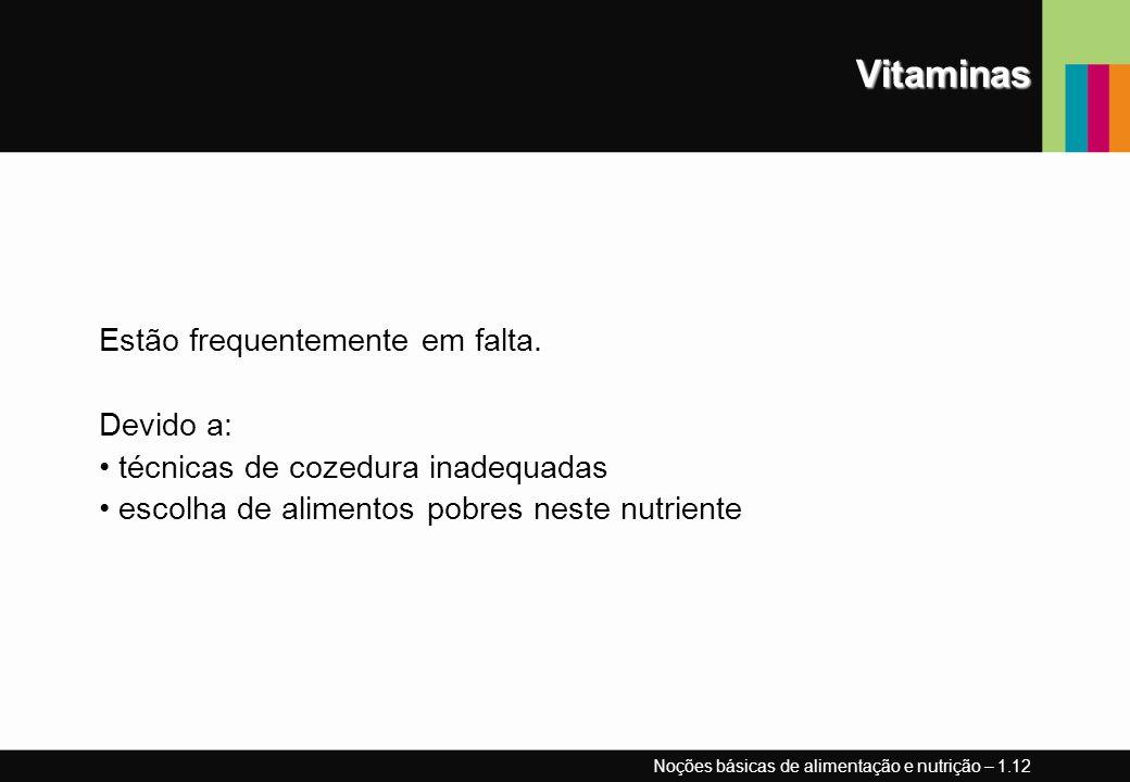 Vitaminas Estão frequentemente em falta. Devido a: