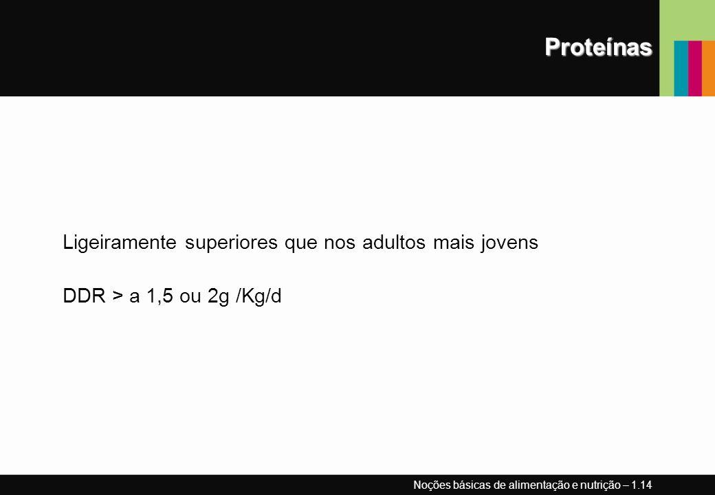 Proteínas Ligeiramente superiores que nos adultos mais jovens
