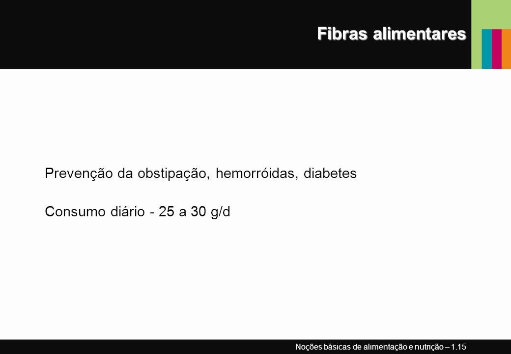 Fibras alimentares Prevenção da obstipação, hemorróidas, diabetes