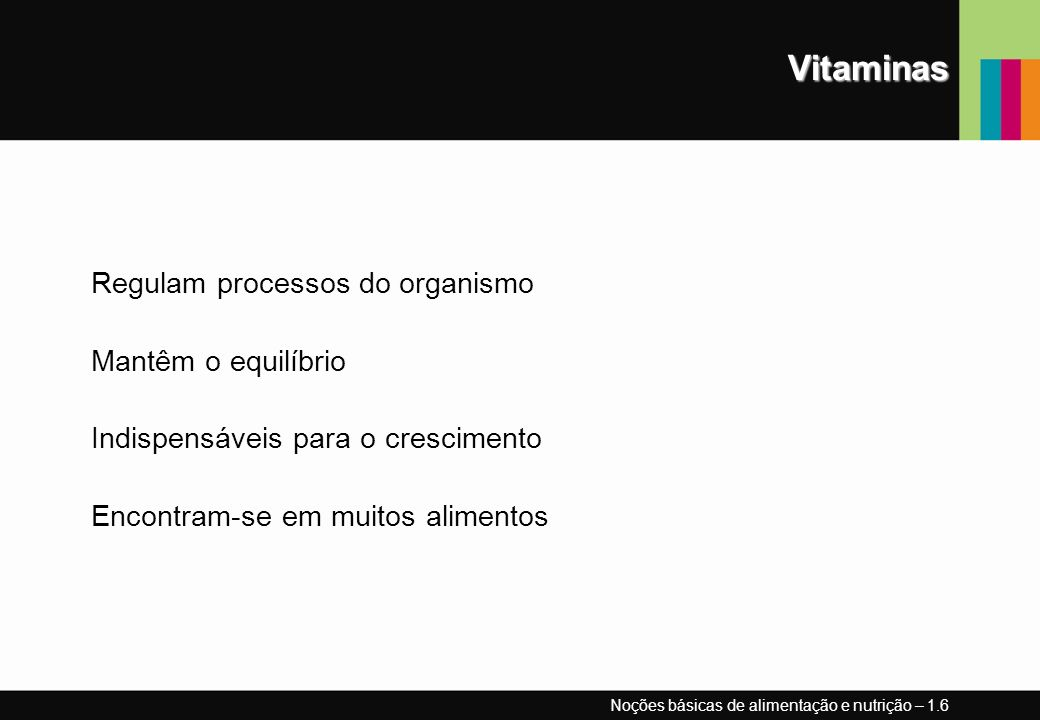 Vitaminas Regulam processos do organismo Mantêm o equilíbrio