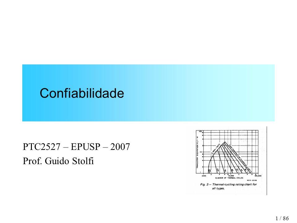 Confiabilidade PTC2527 – EPUSP – 2007 Prof. Guido Stolfi