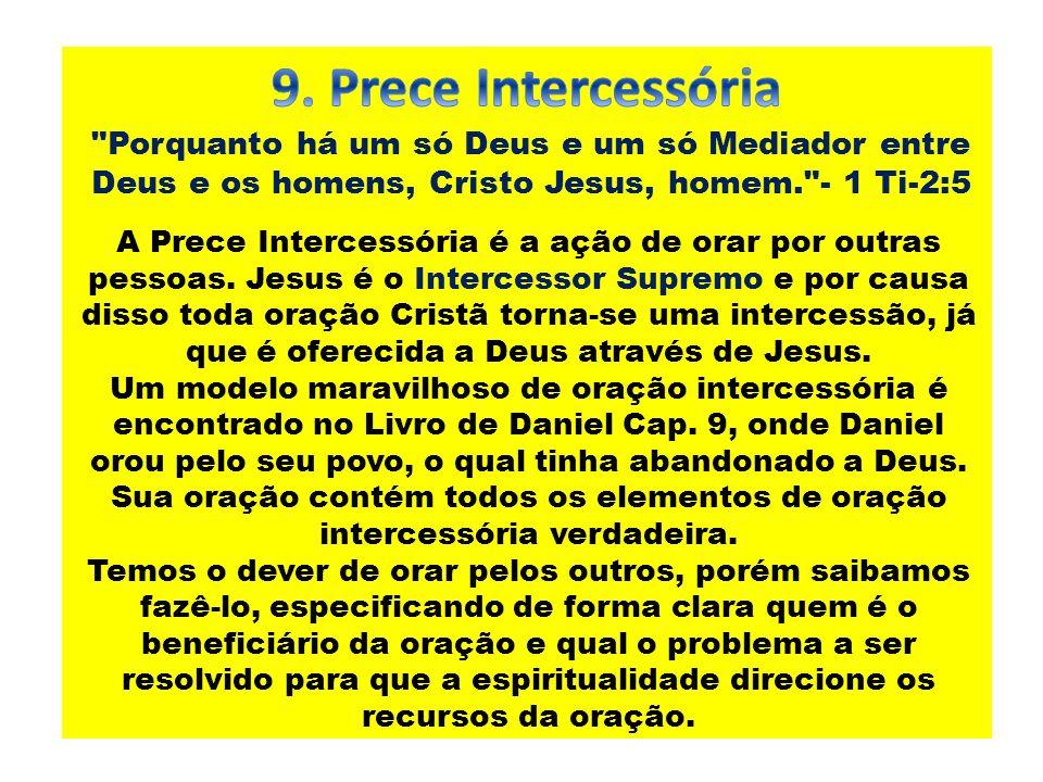 9. Prece Intercessória Porquanto há um só Deus e um só Mediador entre Deus e os homens, Cristo Jesus, homem. - 1 Ti-2:5.