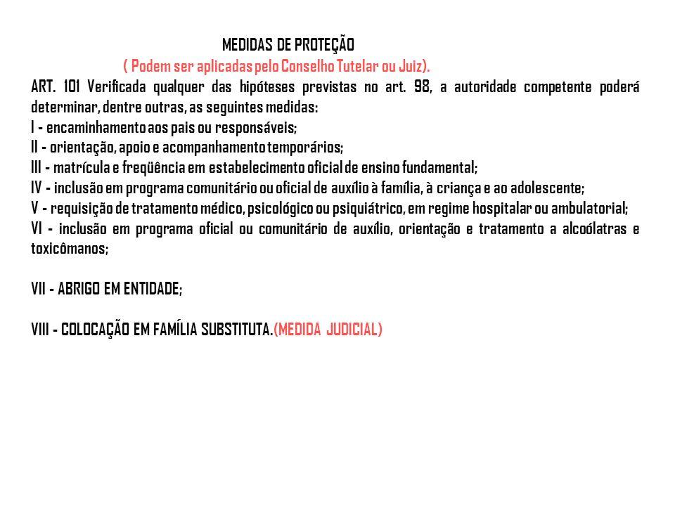 MEDIDAS DE PROTEÇÃO ( Podem ser aplicadas pelo Conselho Tutelar ou Juiz).