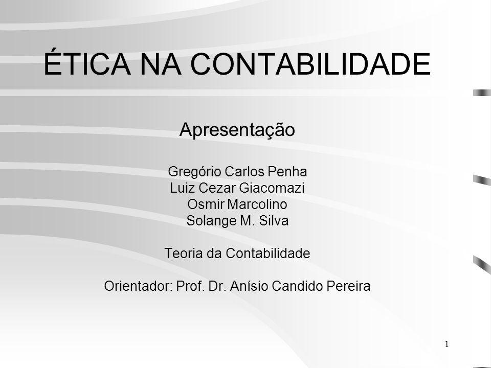 ÉTICA NA CONTABILIDADE Apresentação Gregório Carlos Penha Luiz Cezar Giacomazi Osmir Marcolino Solange M.
