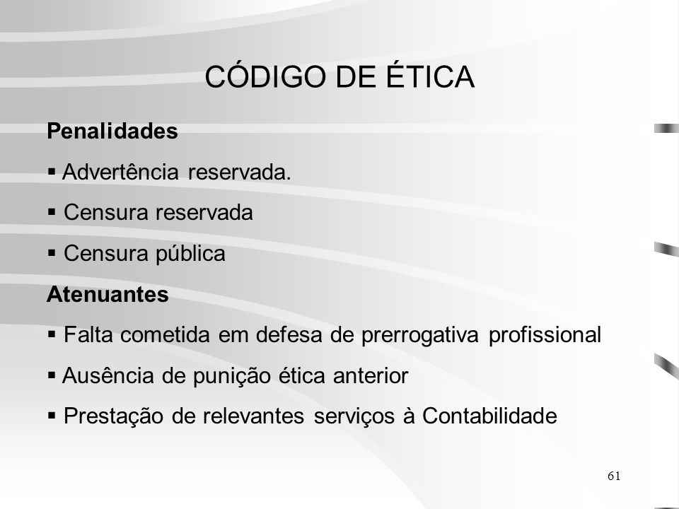 CÓDIGO DE ÉTICA Penalidades Advertência reservada. Censura reservada