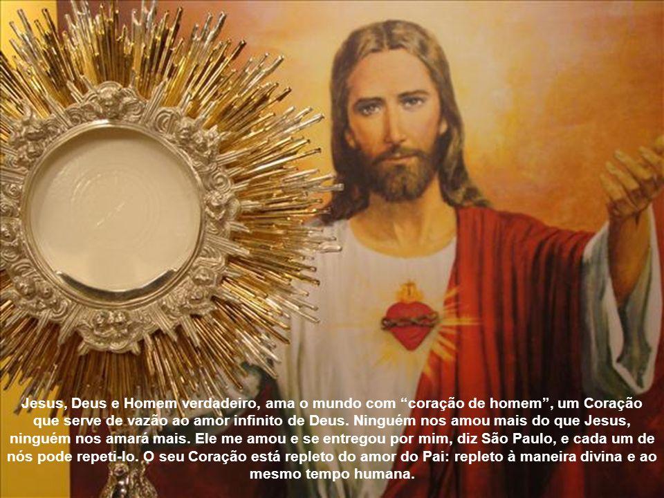 Jesus, Deus e Homem verdadeiro, ama o mundo com coração de homem , um Coração que serve de vazão ao amor infinito de Deus.
