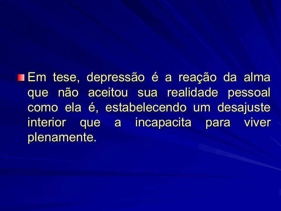 Em tese, depressão é a reação da alma que não aceitou sua realidade pessoal como ela é, estabelecendo um desajuste interior que a incapacita para viver plenamente.