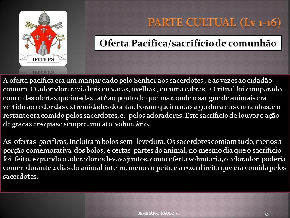 PARTE CULTUAL (Lv 1-16) Oferta Pacífica/sacrifício de comunhão