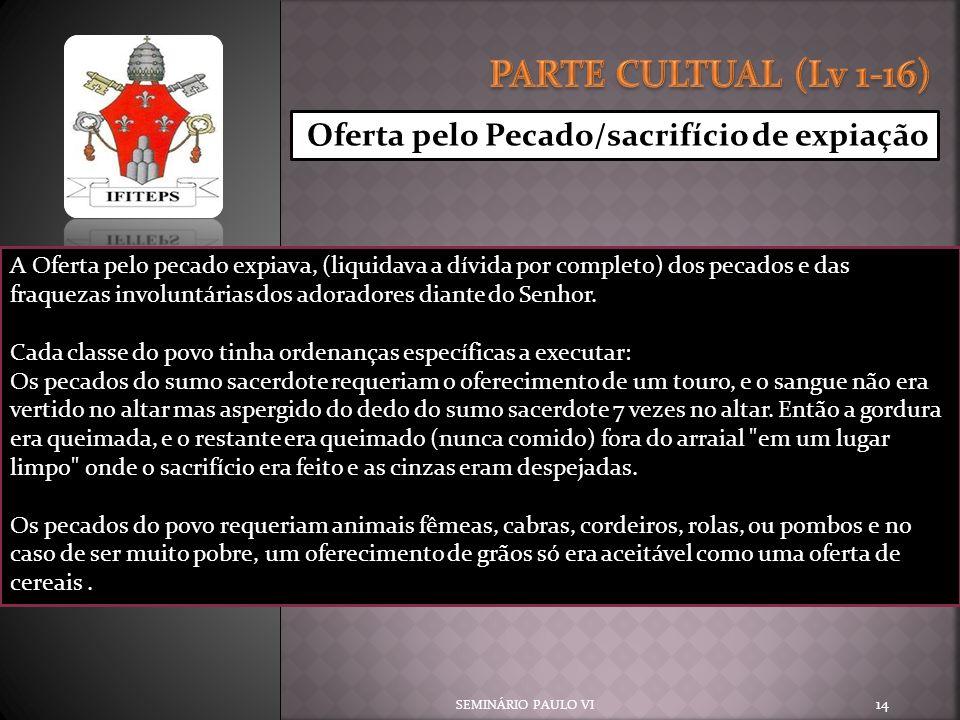 PARTE CULTUAL (Lv 1-16) Oferta pelo Pecado/sacrifício de expiação