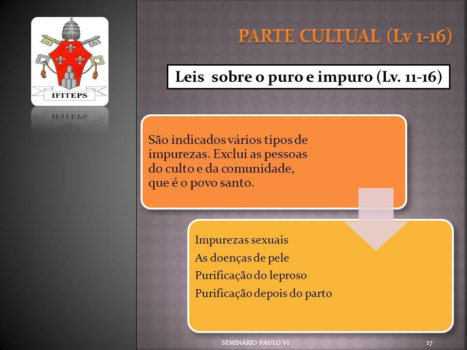 PARTE CULTUAL (Lv 1-16) Leis sobre o puro e impuro (Lv. 11-16)