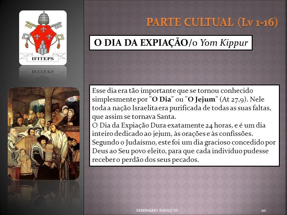 PARTE CULTUAL (Lv 1-16) O DIA DA EXPIAÇÃO/o Yom Kippur