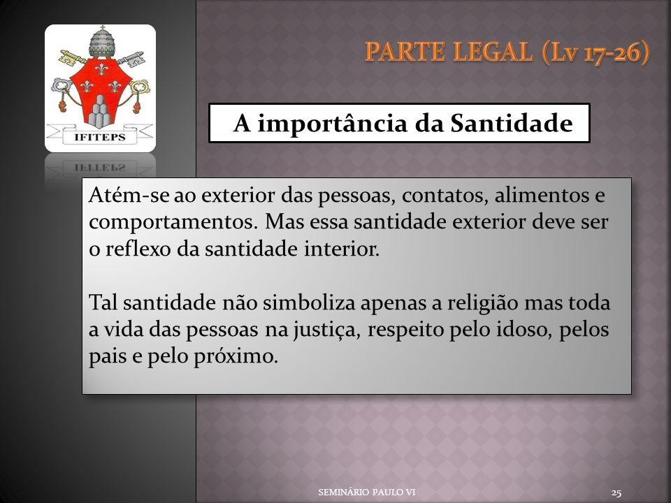 PARTE LEGAL (Lv 17-26) A importância da Santidade.
