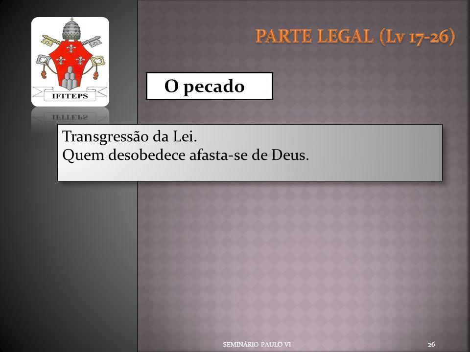 PARTE LEGAL (Lv 17-26) Transgressão da Lei.