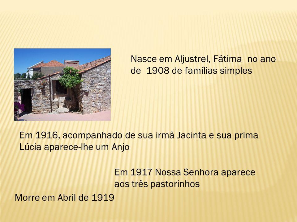 Nasce em Aljustrel, Fátima no ano de 1908 de famílias simples
