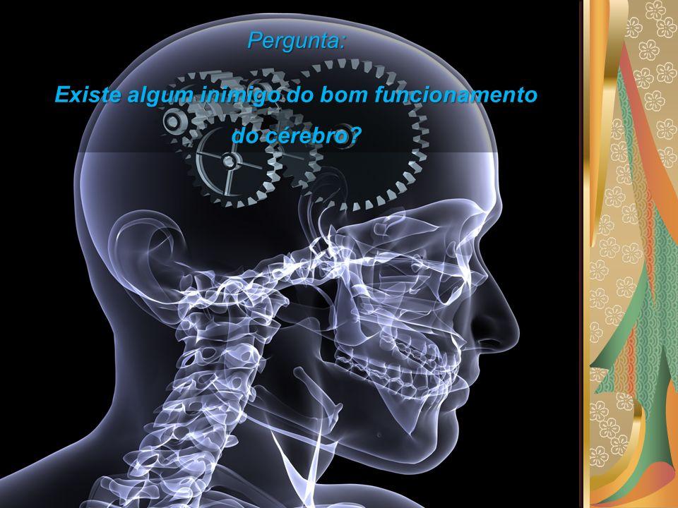 Existe algum inimigo do bom funcionamento do cérebro