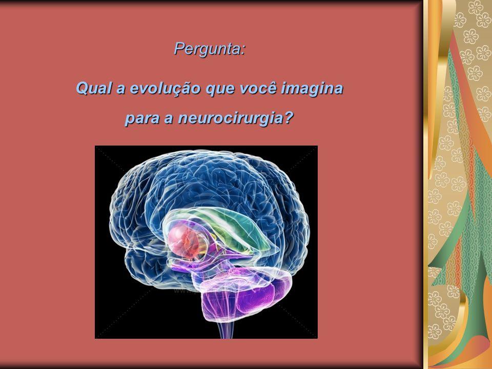Qual a evolução que você imagina para a neurocirurgia
