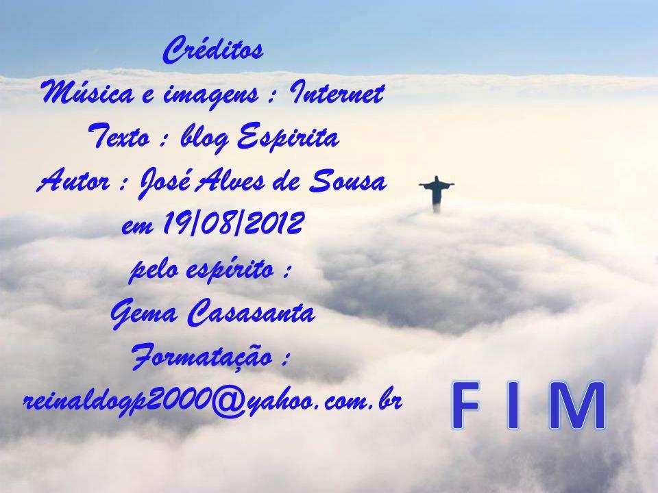 F I M Créditos Música e imagens : Internet Texto : blog Espirita