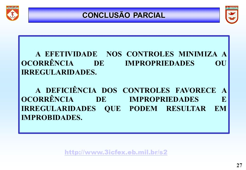 CONCLUSÃO PARCIAL A EFETIVIDADE NOS CONTROLES MINIMIZA A OCORRÊNCIA DE IMPROPRIEDADES OU IRREGULARIDADES.