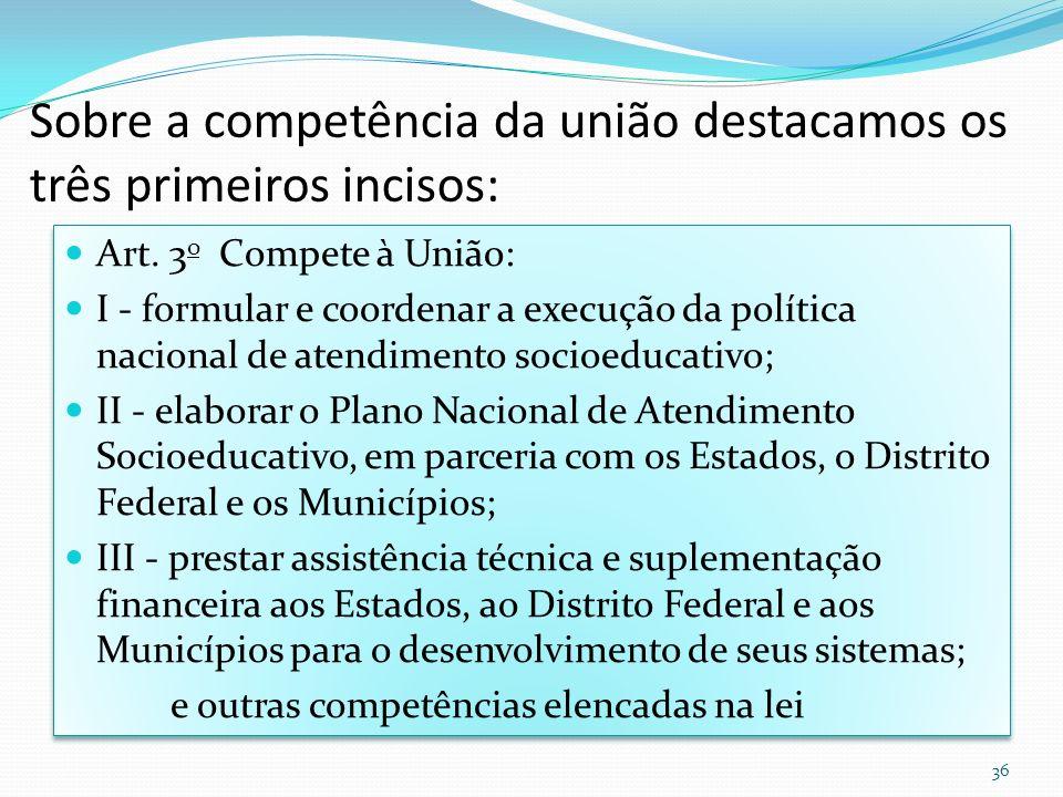 Sobre a competência da união destacamos os três primeiros incisos: