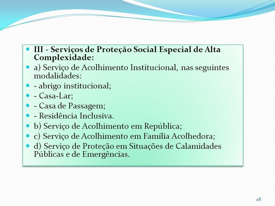 III - Serviços de Proteção Social Especial de Alta Complexidade: