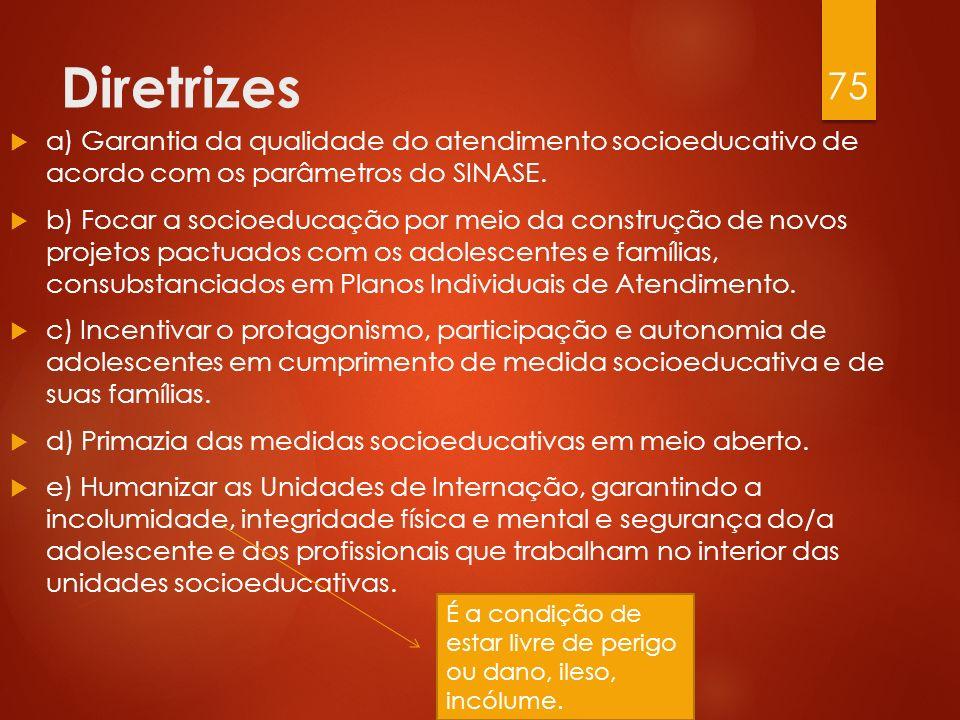 Diretrizes a) Garantia da qualidade do atendimento socioeducativo de acordo com os parâmetros do SINASE.