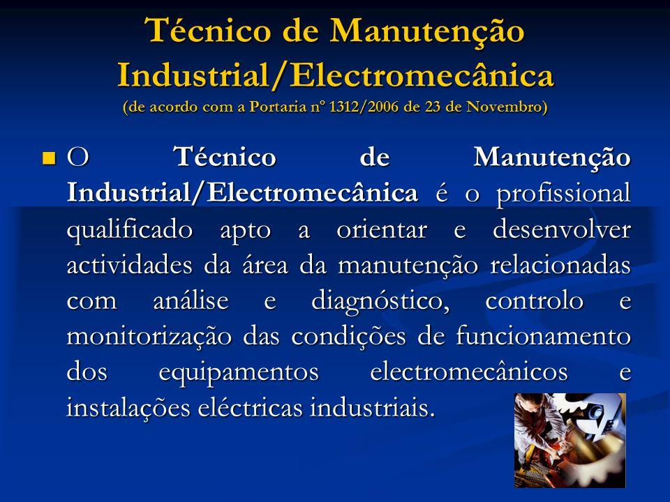 Técnico de Manutenção Industrial/Electromecânica (de acordo com a Portaria nº 1312/2006 de 23 de Novembro)