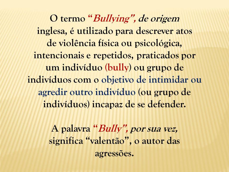 O termo Bullying , de origem inglesa, é utilizado para descrever atos