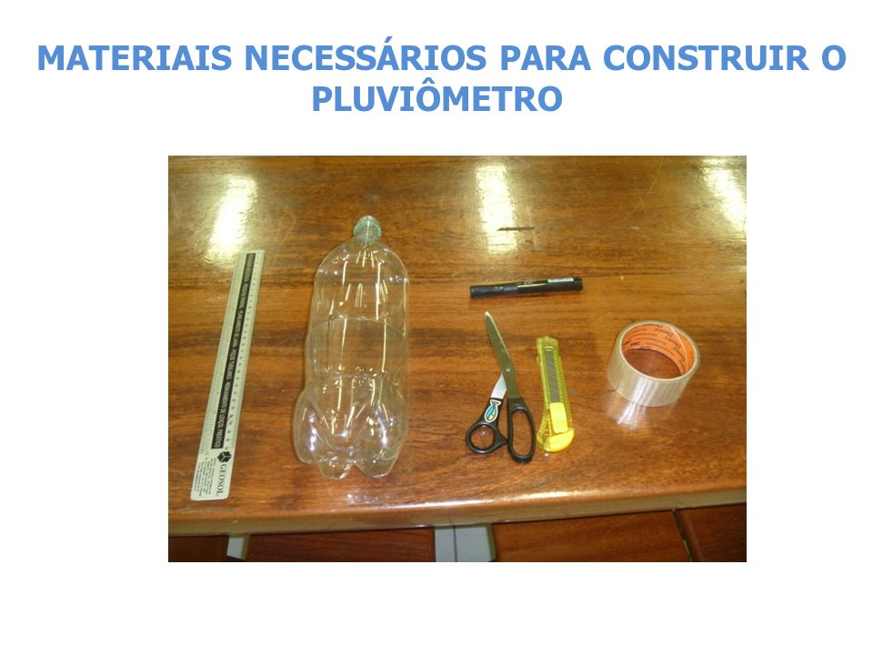 MATERIAIS NECESSÁRIOS PARA CONSTRUIR O PLUVIÔMETRO