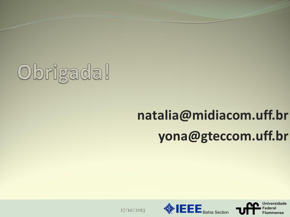 Obrigada! natalia@midiacom.uff.br yona@gteccom.uff.br 17/10/2013