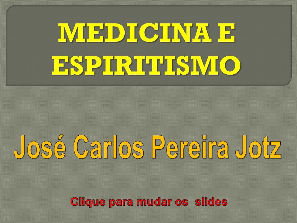 MEDICINA E ESPIRITISMO José Carlos Pereira Jotz