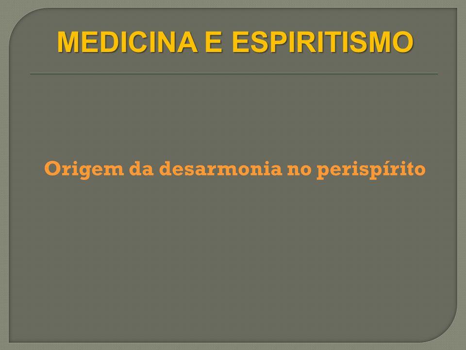 MEDICINA E ESPIRITISMO Origem da desarmonia no perispírito