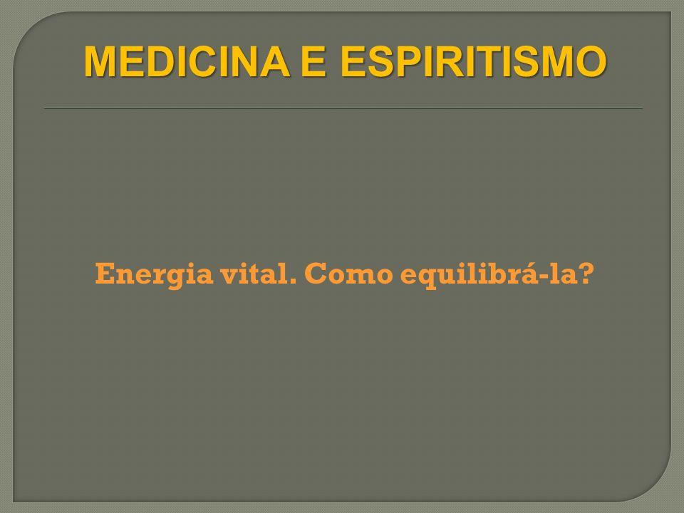 MEDICINA E ESPIRITISMO Energia vital. Como equilibrá-la