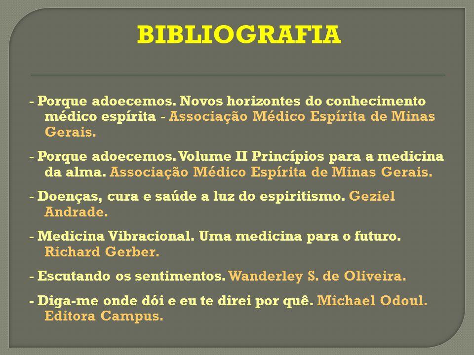 BIBLIOGRAFIA - Porque adoecemos. Novos horizontes do conhecimento médico espírita - Associação Médico Espírita de Minas Gerais.