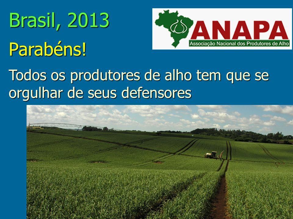 Brasil, 2013 Parabéns! Todos os produtores de alho tem que se orgulhar de seus defensores