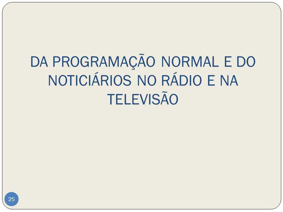 DA PROGRAMAÇÃO NORMAL E DO NOTICIÁRIOS NO RÁDIO E NA TELEVISÃO