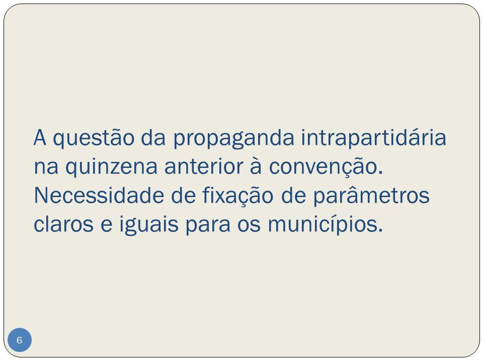 A questão da propaganda intrapartidária na quinzena anterior à convenção.
