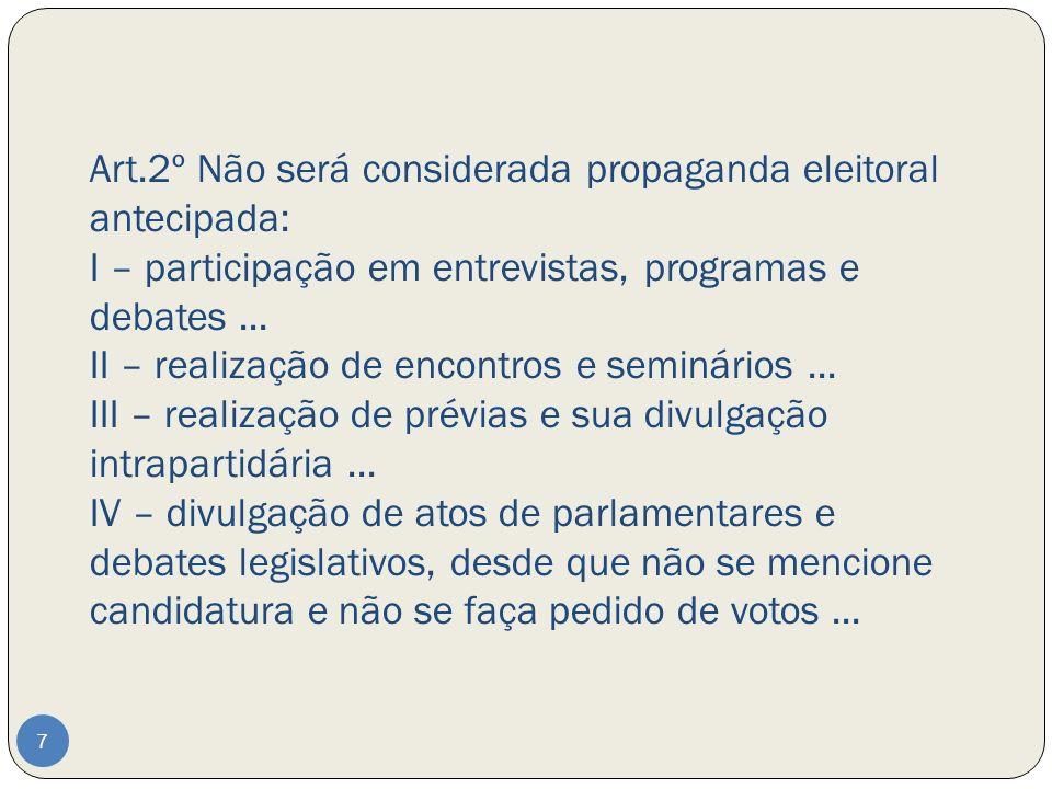 Art.2º Não será considerada propaganda eleitoral antecipada: I – participação em entrevistas, programas e debates ...