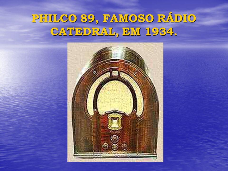 PHILCO 89, FAMOSO RÁDIO CATEDRAL, EM 1934.