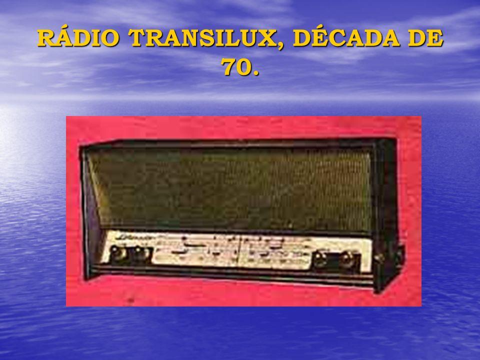 RÁDIO TRANSILUX, DÉCADA DE 70.
